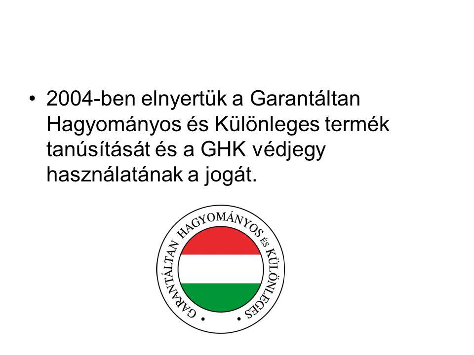 2004-ben elnyertük a Garantáltan Hagyományos és Különleges termék tanúsítását és a GHK védjegy használatának a jogát.