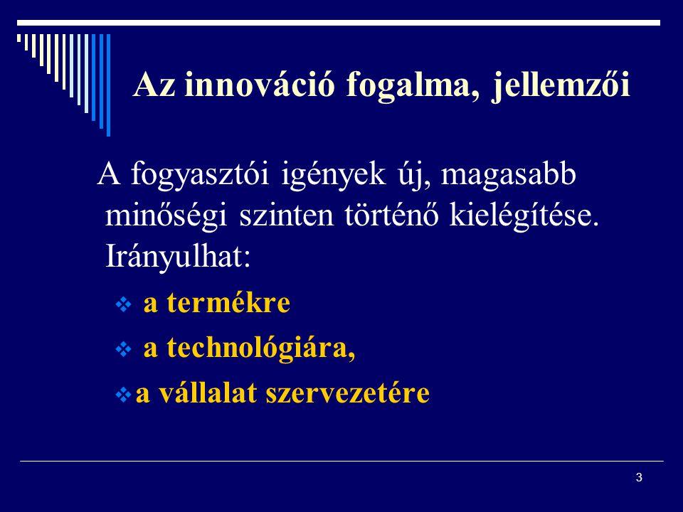 3 Az innováció fogalma, jellemzői A fogyasztói igények új, magasabb minőségi szinten történő kielégítése. Irányulhat:  a termékre  a technológiára,