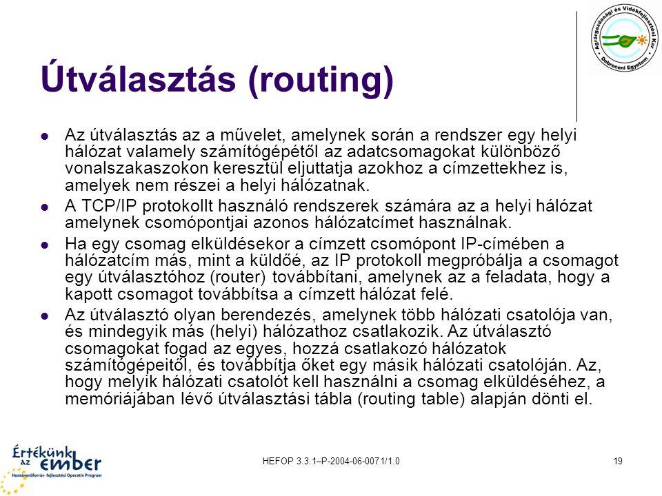 HEFOP 3.3.1–P-2004-06-0071/1.019 Útválasztás (routing) Az útválasztás az a művelet, amelynek során a rendszer egy helyi hálózat valamely számítógépétő