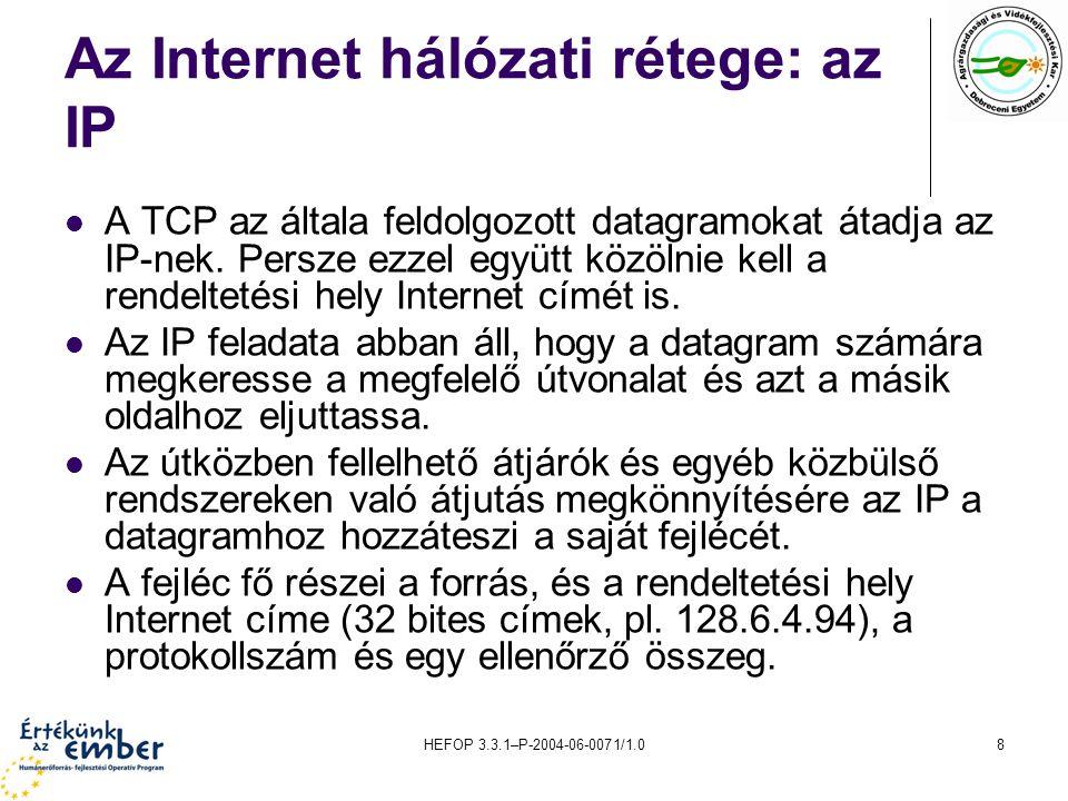 HEFOP 3.3.1–P-2004-06-0071/1.019 Útválasztás (routing) Az útválasztás az a művelet, amelynek során a rendszer egy helyi hálózat valamely számítógépétől az adatcsomagokat különböző vonalszakaszokon keresztül eljuttatja azokhoz a címzettekhez is, amelyek nem részei a helyi hálózatnak.