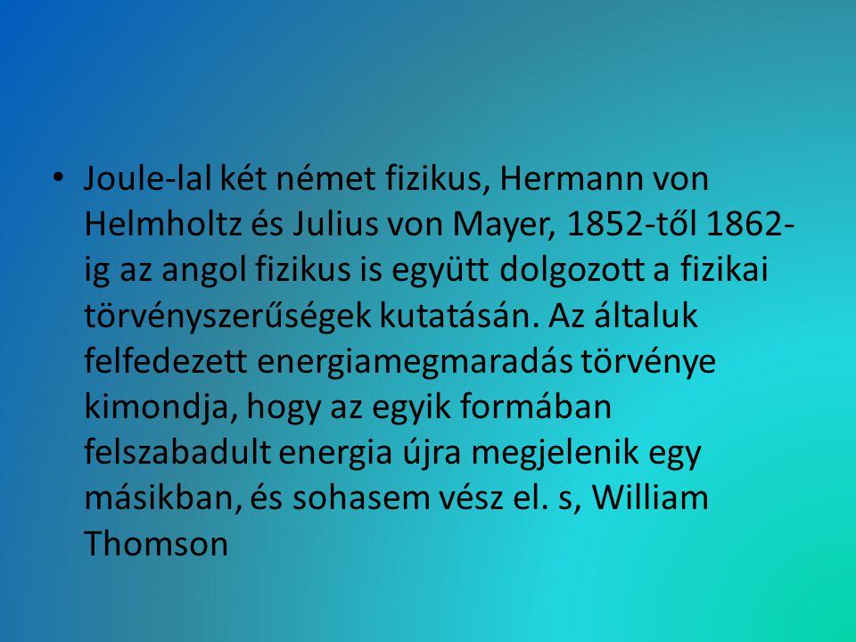 Joule-lal két német fizikus, Hermann von Helmholtz és Julius von Mayer, 1852-től 1862- ig az angol fizikus is együtt dolgozott a fizikai törvényszerűs