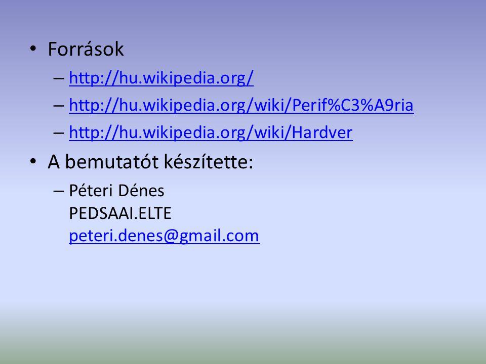 Források – http://hu.wikipedia.org/ http://hu.wikipedia.org/ – http://hu.wikipedia.org/wiki/Perif%C3%A9ria http://hu.wikipedia.org/wiki/Perif%C3%A9ria – http://hu.wikipedia.org/wiki/Hardver http://hu.wikipedia.org/wiki/Hardver A bemutatót készítette: – Péteri Dénes PEDSAAI.ELTE peteri.denes@gmail.com peteri.denes@gmail.com