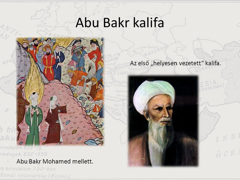 "Abu Bakr kalifa Abu Bakr Mohamed mellett. Az első ""helyesen vezetett"" kalifa."