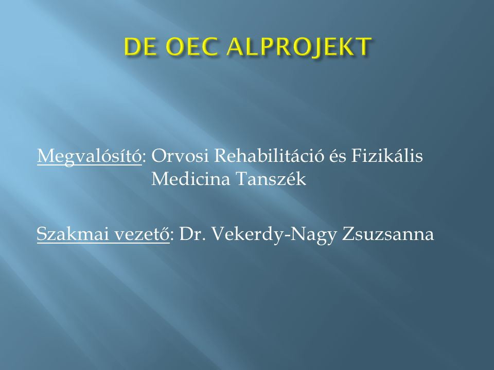 Megvalósító: Orvosi Rehabilitáció és Fizikális Medicina Tanszék Szakmai vezető: Dr.