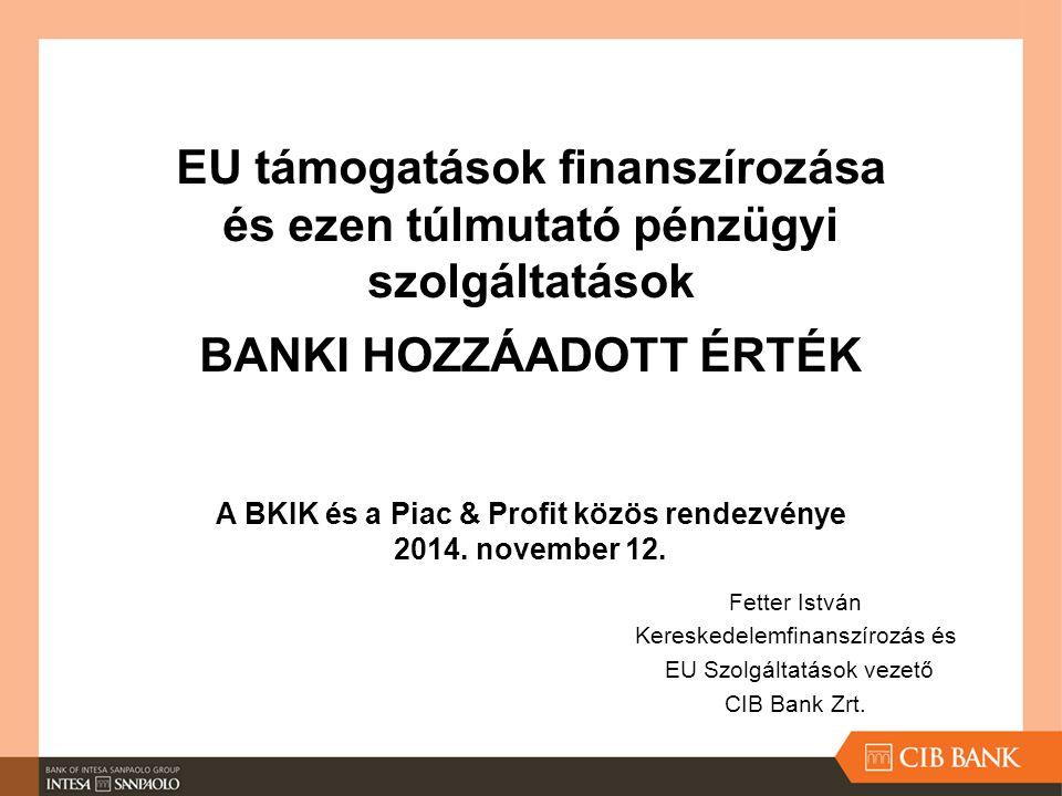 Fetter István Kereskedelemfinanszírozás és EU Szolgáltatások vezető CIB Bank Zrt.