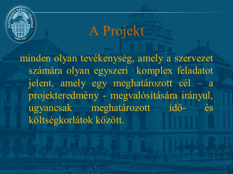 A Projekt minden olyan tevékenység, amely a szervezet számára olyan egyszeri komplex feladatot jelent, amely egy meghatározott cél – a projekteredmény