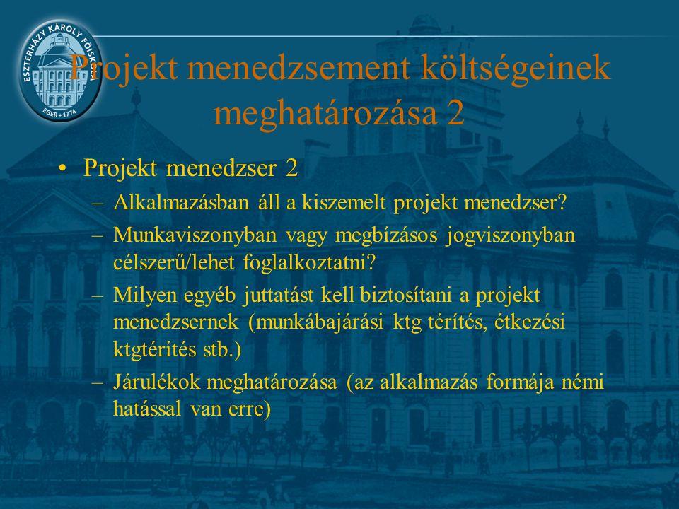 Projekt menedzsement költségeinek meghatározása 2 Projekt menedzser 2 –Alkalmazásban áll a kiszemelt projekt menedzser? –Munkaviszonyban vagy megbízás