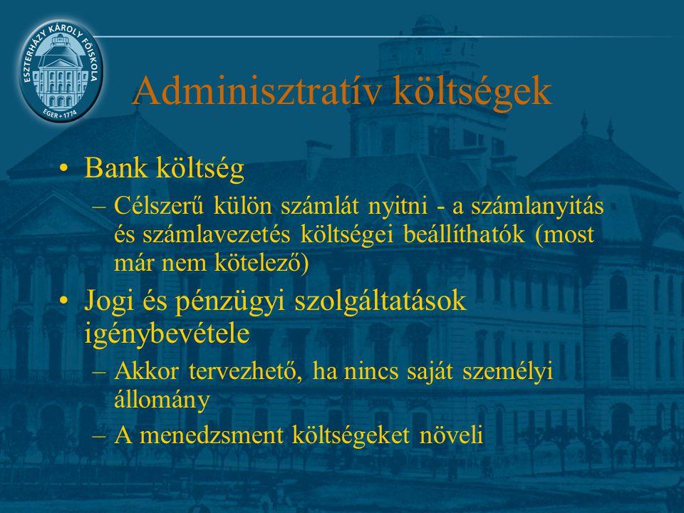 Adminisztratív költségek Bank költség –Célszerű külön számlát nyitni - a számlanyitás és számlavezetés költségei beállíthatók (most már nem kötelező)