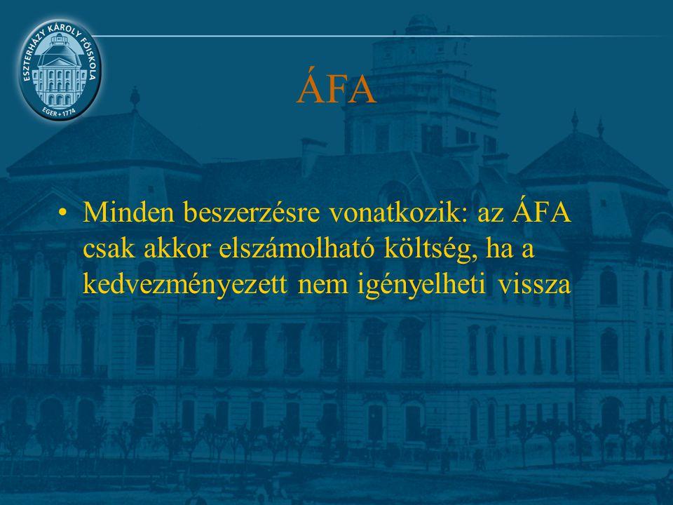 ÁFA Minden beszerzésre vonatkozik: az ÁFA csak akkor elszámolható költség, ha a kedvezményezett nem igényelheti vissza