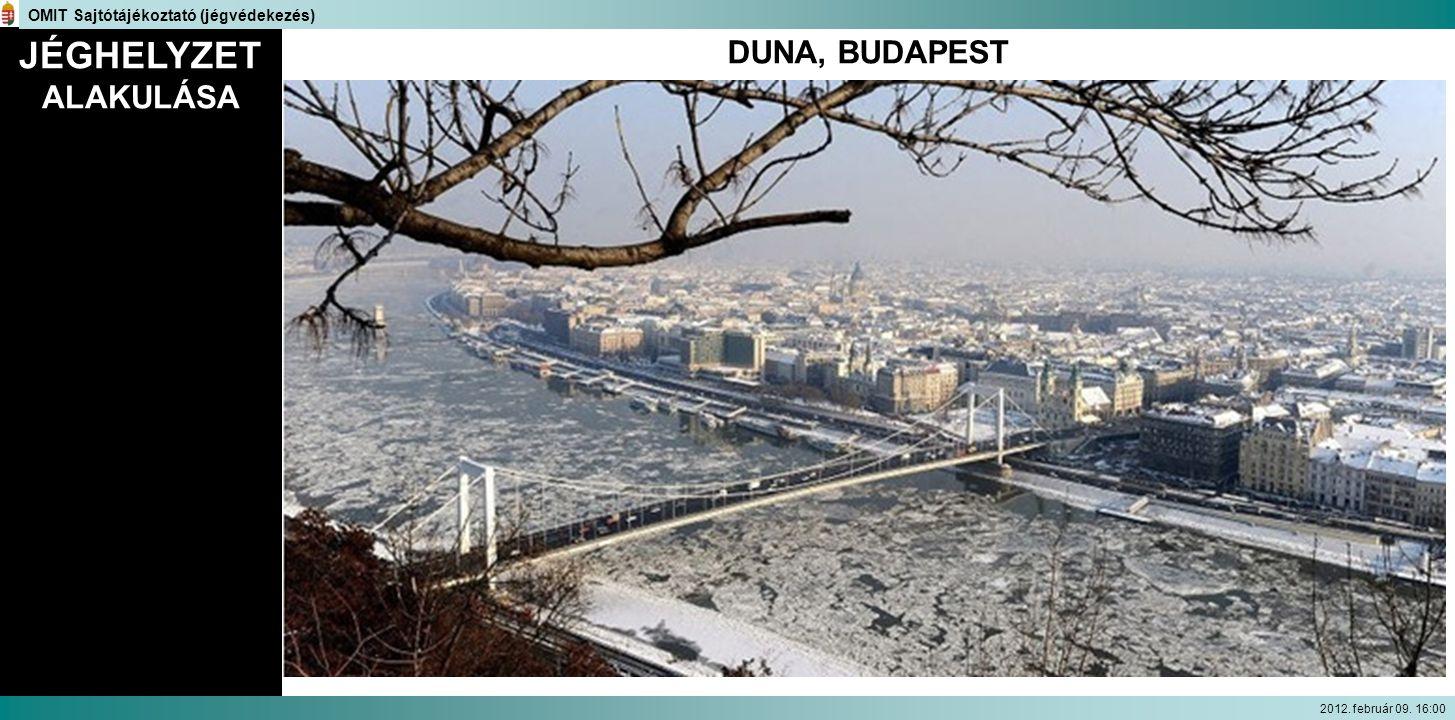 JÉGHELYZET ALAKULÁSA OMIT Sajtótájékoztató (jégvédekezés) 2012. február 09. 16:00 DUNA, BUDAPEST