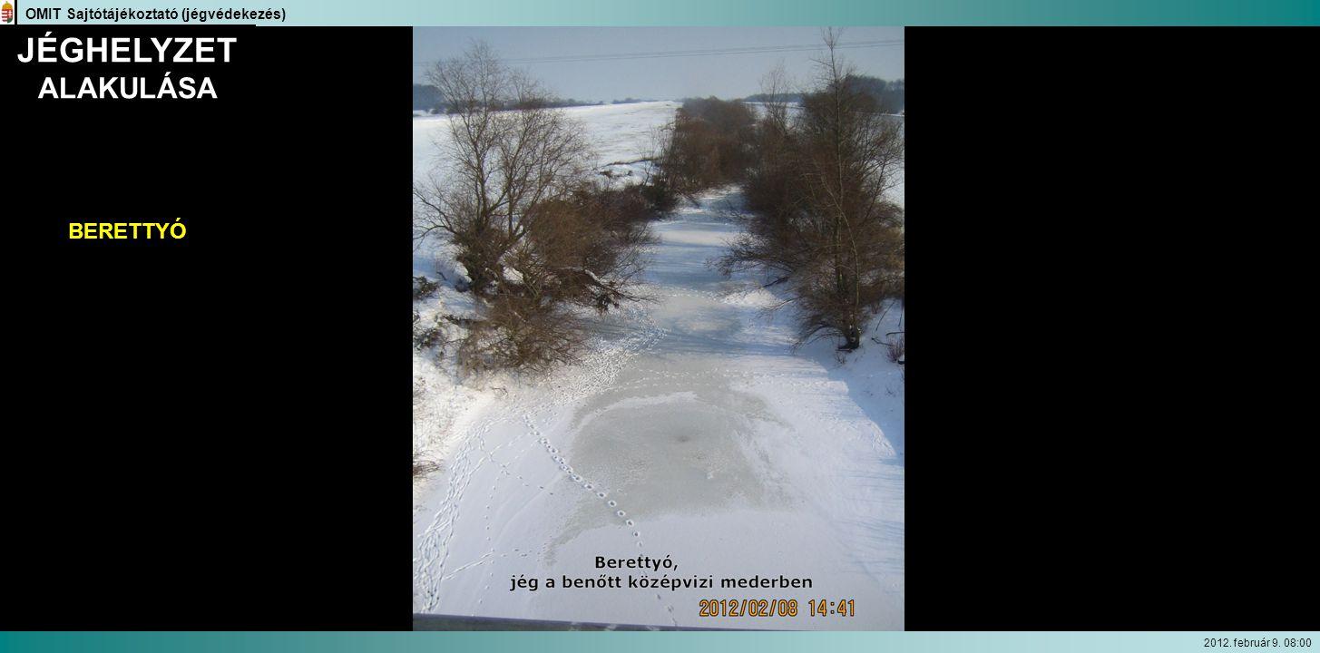 OMIT Sajtótájékoztató (jégvédekezés) BERETTYÓJÉGHELYZET ALAKULÁSA BERETTYÓ 2012. február 9. 08:00