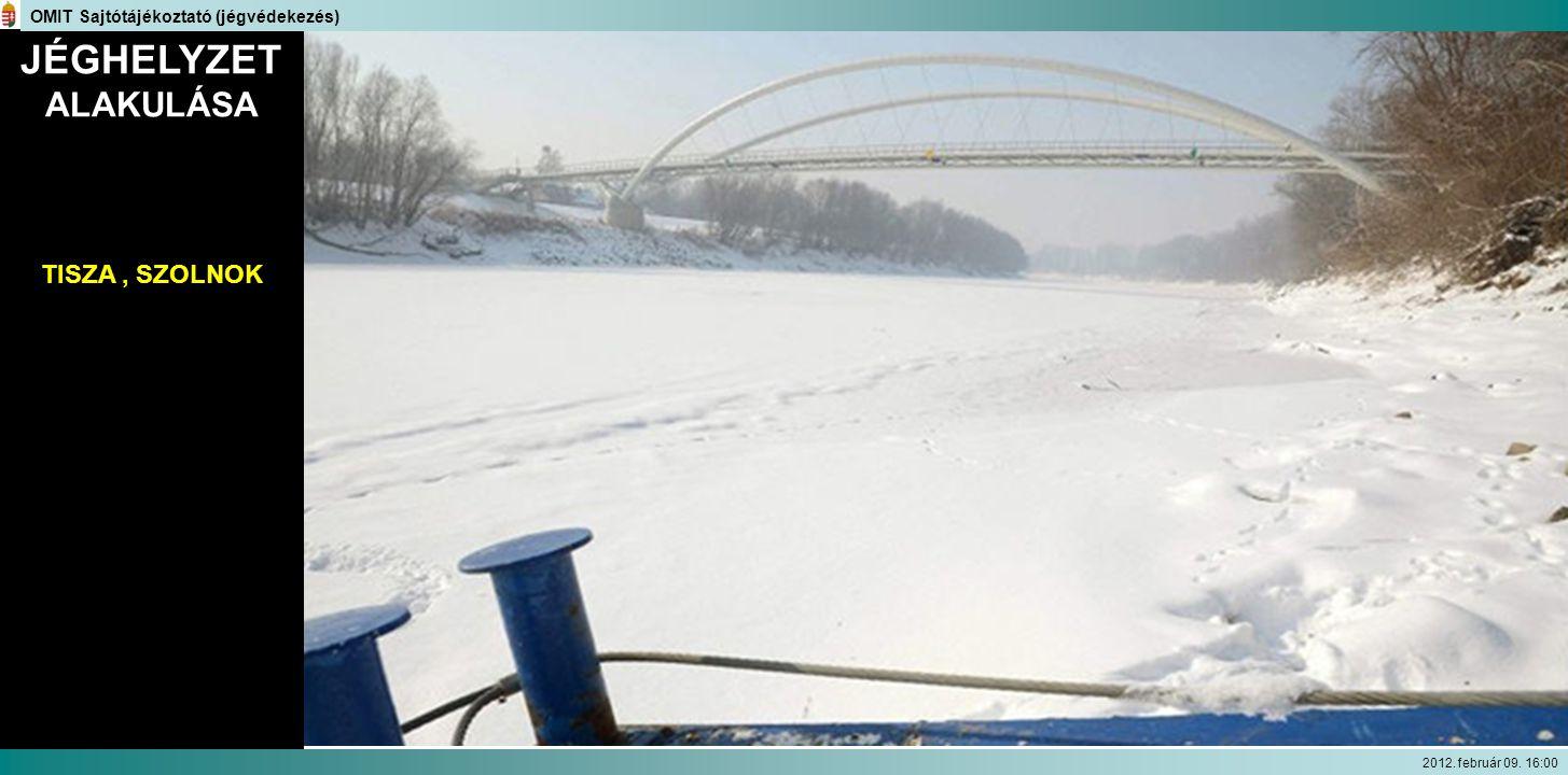 JÉGHELYZET ALAKULÁSA OMIT Sajtótájékoztató (jégvédekezés) TISZA, SZOLNOK 2012. február 09. 16:00