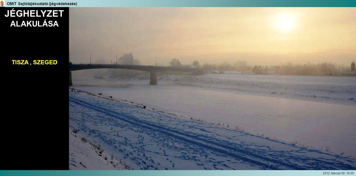 JÉGHELYZET ALAKULÁSA OMIT Sajtótájékoztató (jégvédekezés) TISZA, SZEGED 2012. február 09. 16:00