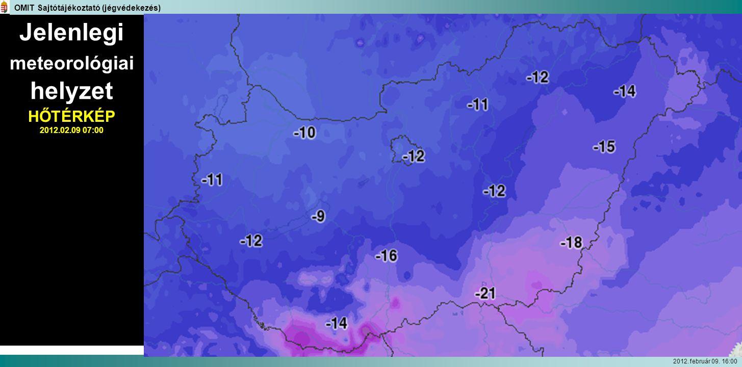 Jelenlegi meteorológiai helyzet HŐTÉRKÉP 2012.02.09 07:00 OMIT Sajtótájékoztató (jégvédekezés) 2012. február 09. 16:00