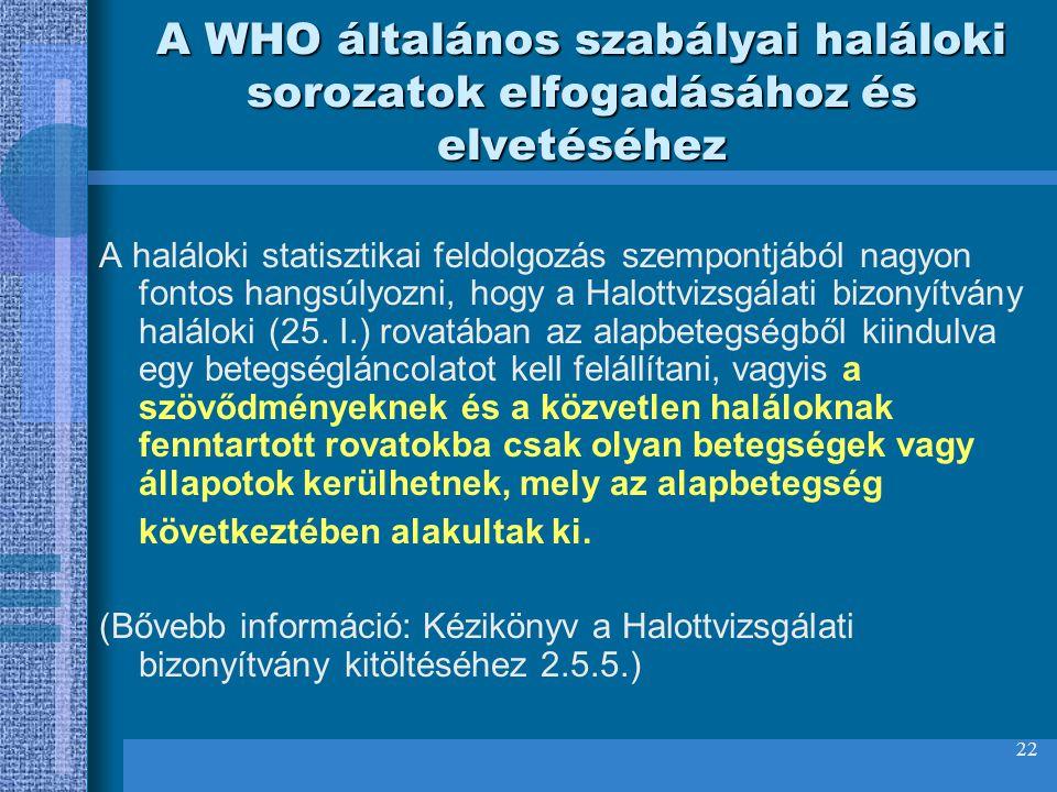 22 A WHO általános szabályai haláloki sorozatok elfogadásához és elvetéséhez A haláloki statisztikai feldolgozás szempontjából nagyon fontos hangsúlyo