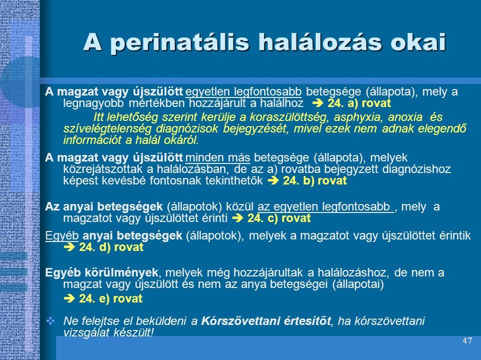 47 A perinatális halálozás okai A magzat vagy újszülött egyetlen legfontosabb betegsége (állapota), mely a legnagyobb mértékben hozzájárult a halálhoz