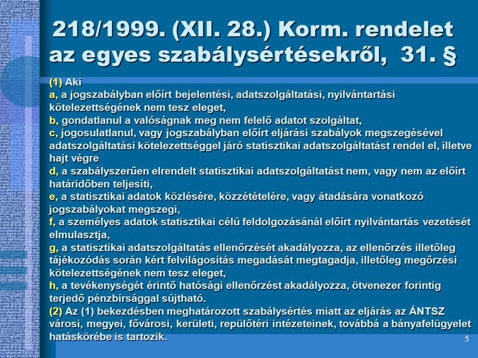 5 (1) Aki a, a jogszabályban előírt bejelentési, adatszolgáltatási, nyilvántartási kötelezettségének nem tesz eleget, b, gondatlanul a valóságnak meg
