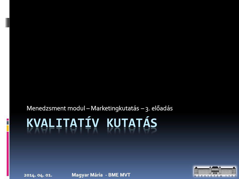2014. 04. 01.Magyar Mária - BME MVT Menedzsment modul – Marketingkutatás – 3. előadás