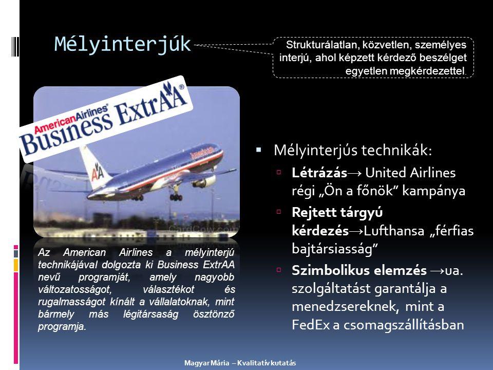 """Mélyinterjúk  Mélyinterjús technikák:  Létrázás → United Airlines régi """"Ön a főnök"""" kampánya  Rejtett tárgyú kérdezés → Lufthansa """"férfias bajtársi"""