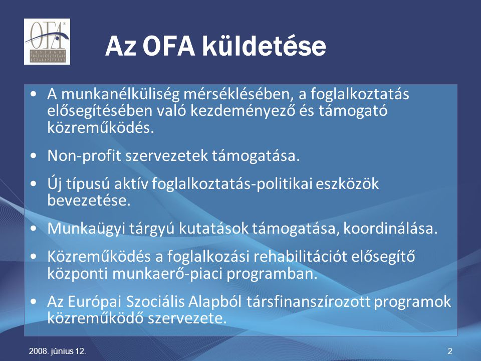 2008. június 12.2 Az OFA küldetése A munkanélküliség mérséklésében, a foglalkoztatás elősegítésében való kezdeményező és támogató közreműködés. Non-pr