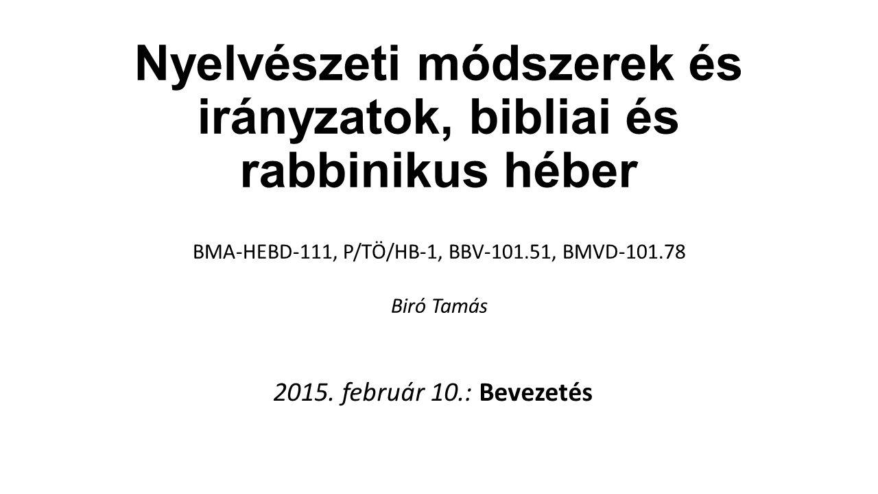 Nyelvészeti módszerek és irányzatok, bibliai és rabbinikus héber BMA-HEBD-111, P/TÖ/HB-1, BBV-101.51, BMVD-101.78 Biró Tamás 2015. február 10.: Beveze
