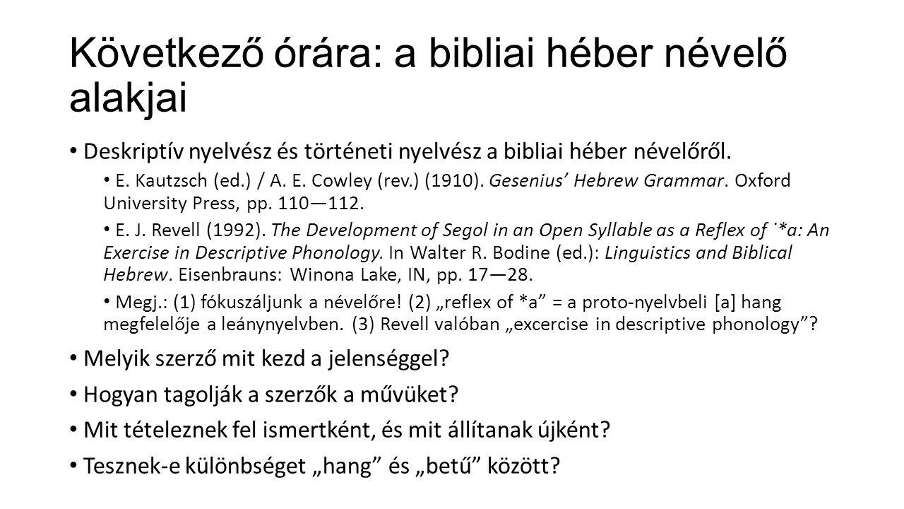 Következő órára: a bibliai héber névelő alakjai Deskriptív nyelvész és történeti nyelvész a bibliai héber névelőről. E. Kautzsch (ed.) / A. E. Cowley