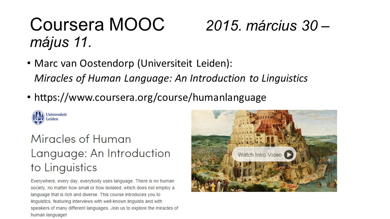Coursera MOOC 2015. március 30 – május 11. Marc van Oostendorp (Universiteit Leiden): Miracles of Human Language: An Introduction to Linguistics https