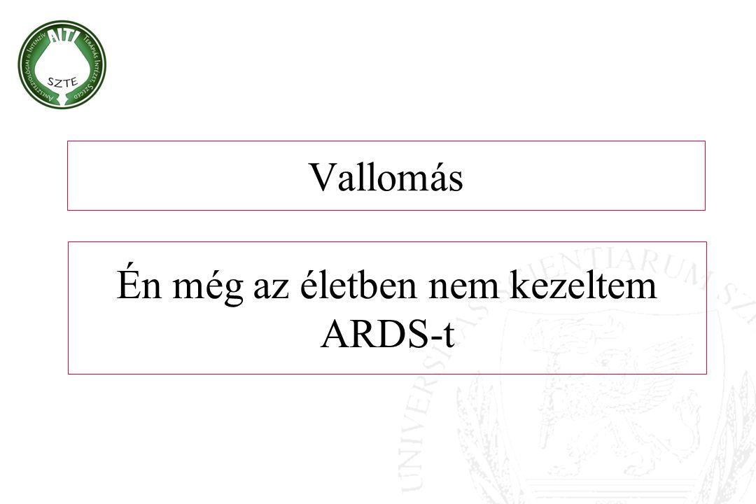 Vallomás Én még az életben nem kezeltem ARDS-t