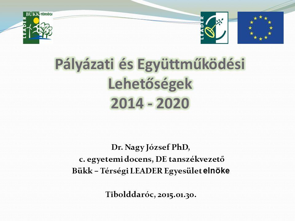 Dr. Nagy József PhD, c. egyetemi docens, DE tanszékvezető Bükk – Térségi LEADER Egyesület elnöke Tibolddaróc, 2015.01.30.