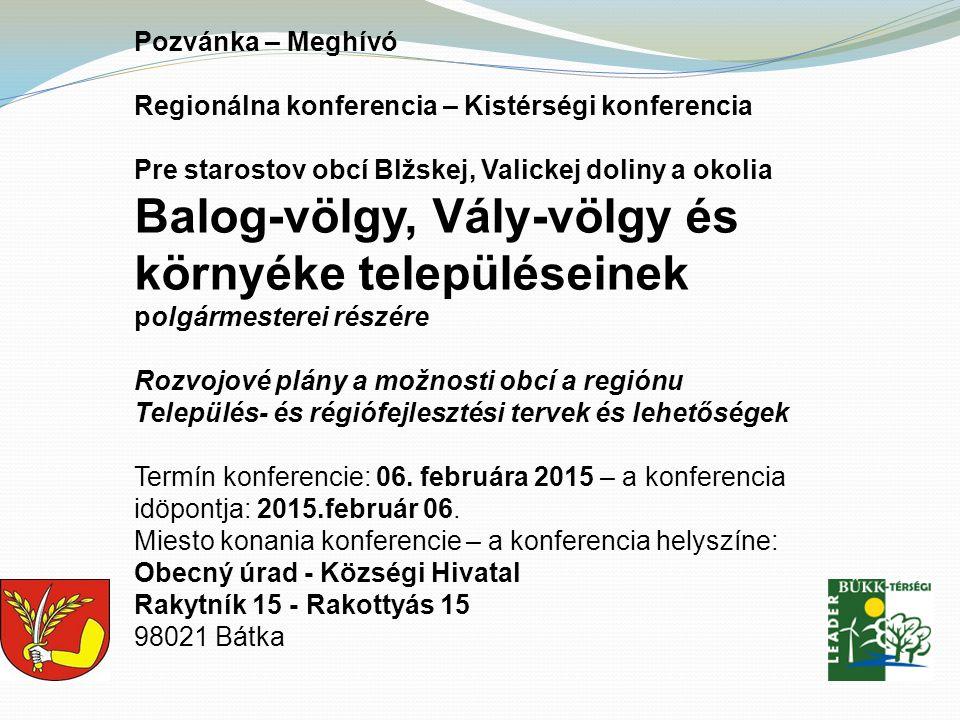 Pozvánka – Meghívó Regionálna konferencia – Kistérségi konferencia Pre starostov obcí Blžskej, Valickej doliny a okolia Balog-völgy, Vály-völgy és kör