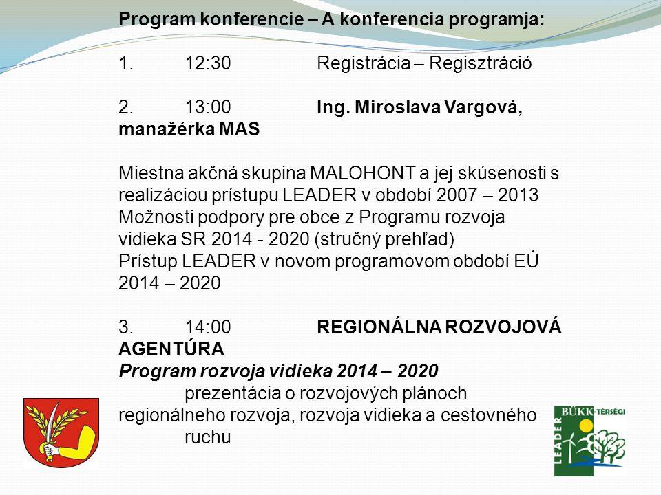 Program konferencie – A konferencia programja: 1. 12:30Registrácia – Regisztráció 2.13:00 Ing. Miroslava Vargová, manažérka MAS Miestna akčná skupina