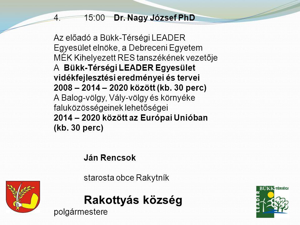 4. 15:00Dr. Nagy József PhD Az előadó a Bükk-Térségi LEADER Egyesület elnöke, a Debreceni Egyetem MÉK Kihelyezett RES tanszékének vezetője A Bükk-Térs