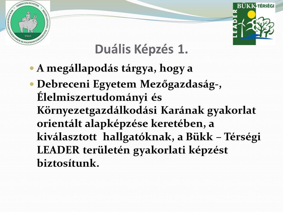Duális Képzés 1. A megállapodás tárgya, hogy a Debreceni Egyetem Mezőgazdaság-, Élelmiszertudományi és Környezetgazdálkodási Karának gyakorlat orientá