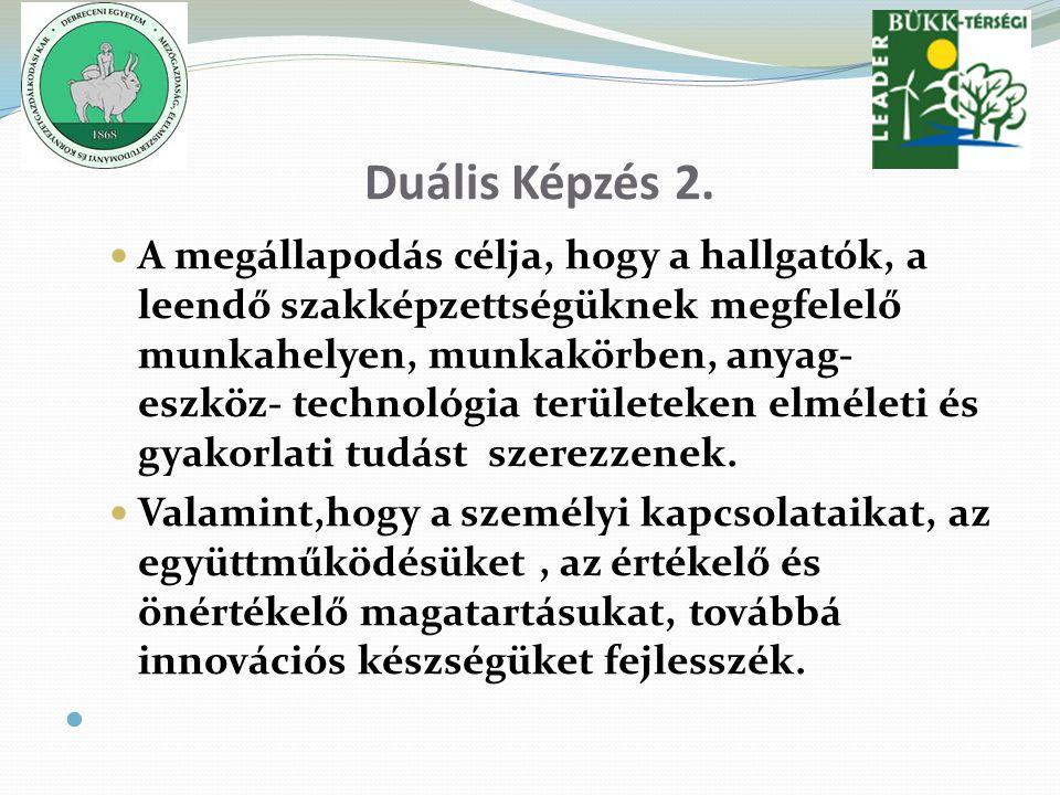Duális Képzés 2. A megállapodás célja, hogy a hallgatók, a leendő szakképzettségüknek megfelelő munkahelyen, munkakörben, anyag- eszköz- technológia t