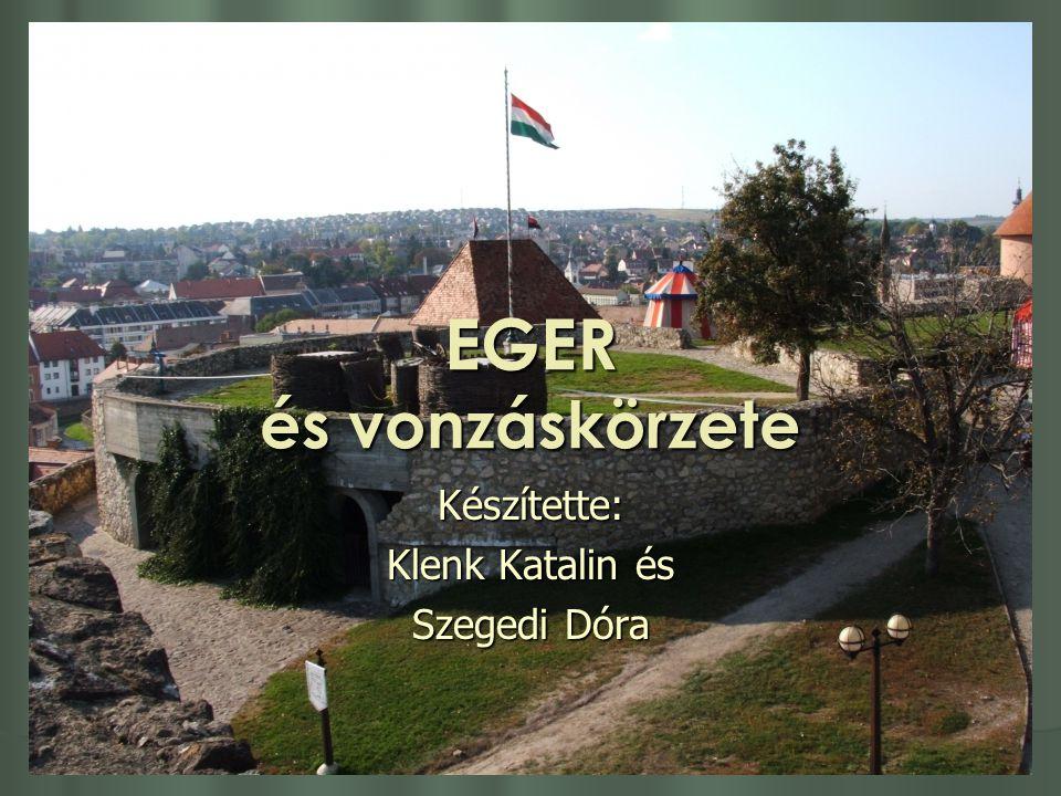 EGER és vonzáskörzete Készítette: Klenk Katalin és Szegedi Dóra