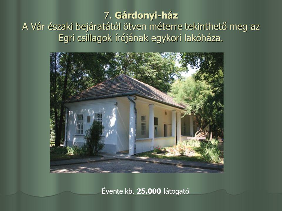 7. Gárdonyi-ház A Vár északi bejáratától ötven méterre tekinthető meg az Egri csillagok írójának egykori lakóháza. Évente kb. 25.000 látogató