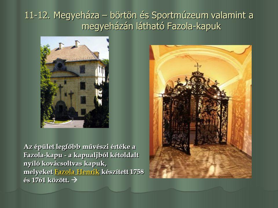 11-12. Megyeháza – börtön és Sportmúzeum valamint a megyeházán látható Fazola-kapuk Az épület legfőbb művészi értéke a Fazola-kapu - a kapualjból kéto