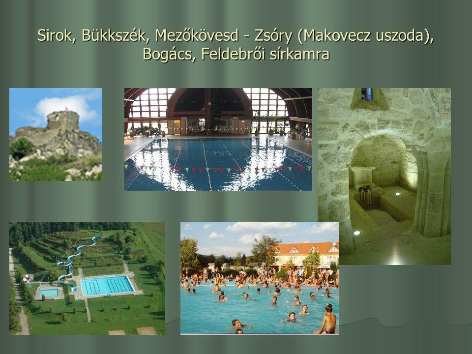 Sirok, Bükkszék, Mezőkövesd - Zsóry (Makovecz uszoda), Bogács, Feldebrői sírkamra