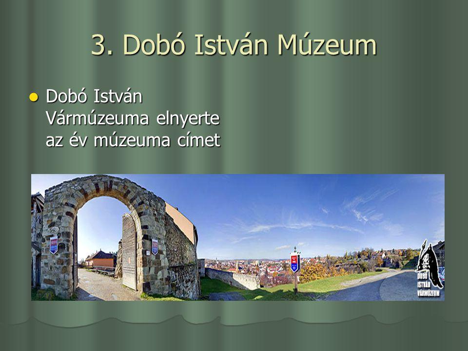 3. Dobó István Múzeum Dobó István Vármúzeuma elnyerte az év múzeuma címet Dobó István Vármúzeuma elnyerte az év múzeuma címet