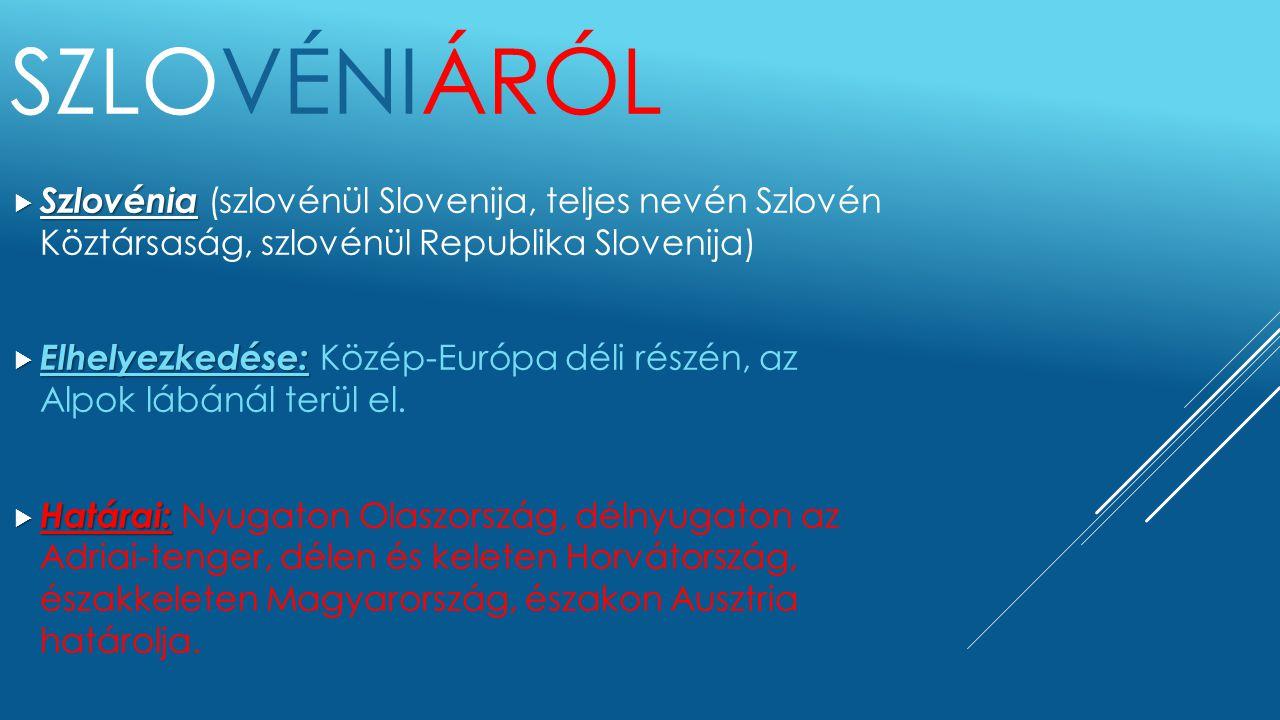 SZLOVÉNIÁRÓL  Szlovénia  Szlovénia (szlovénül Slovenija, teljes nevén Szlovén Köztársaság, szlovénül Republika Slovenija)  Elhelyezkedése:  Elhely