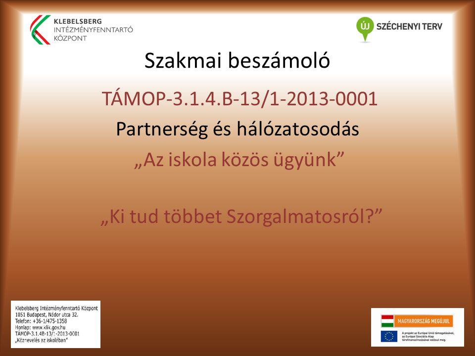 """Szakmai beszámoló TÁMOP-3.1.4.B-13/1-2013-0001 Partnerség és hálózatosodás """"Az iskola közös ügyünk """"Ki tud többet Szorgalmatosról?"""