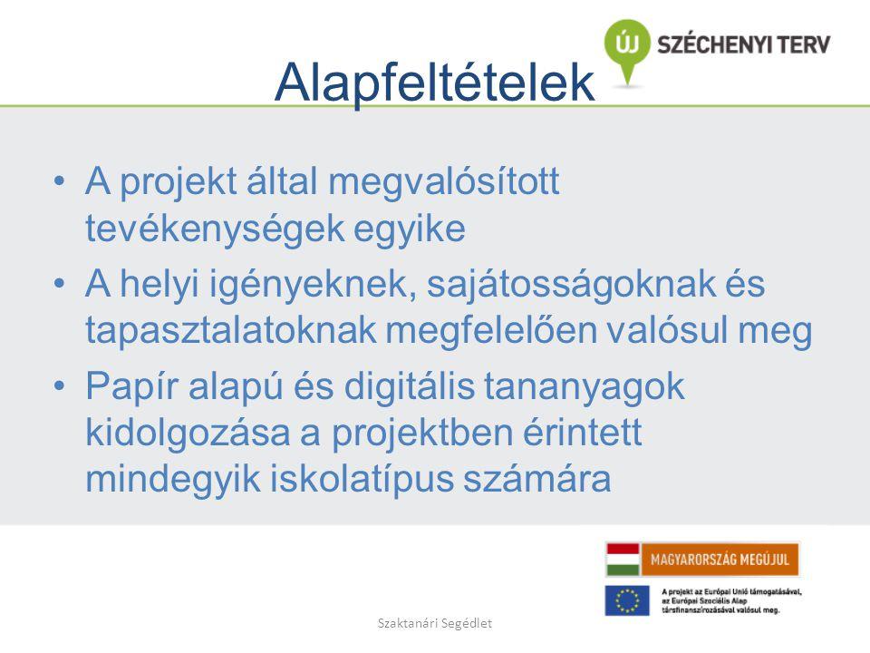 Szaktanári Segédlet Alapfeltételek A projekt által megvalósított tevékenységek egyike A helyi igényeknek, sajátosságoknak és tapasztalatoknak megfelelően valósul meg Papír alapú és digitális tananyagok kidolgozása a projektben érintett mindegyik iskolatípus számára