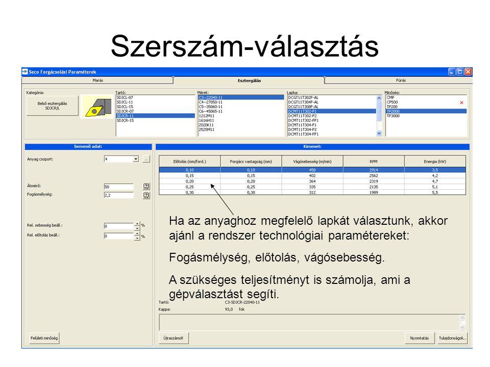 Szerszám-választás Ha az anyaghoz megfelelő lapkát választunk, akkor ajánl a rendszer technológiai paramétereket: Fogásmélység, előtolás, vágósebesség