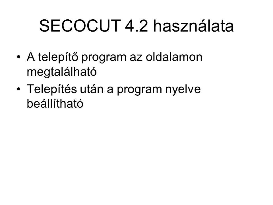 SECOCUT 4.2 használata A telepítő program az oldalamon megtalálható Telepítés után a program nyelve beállítható