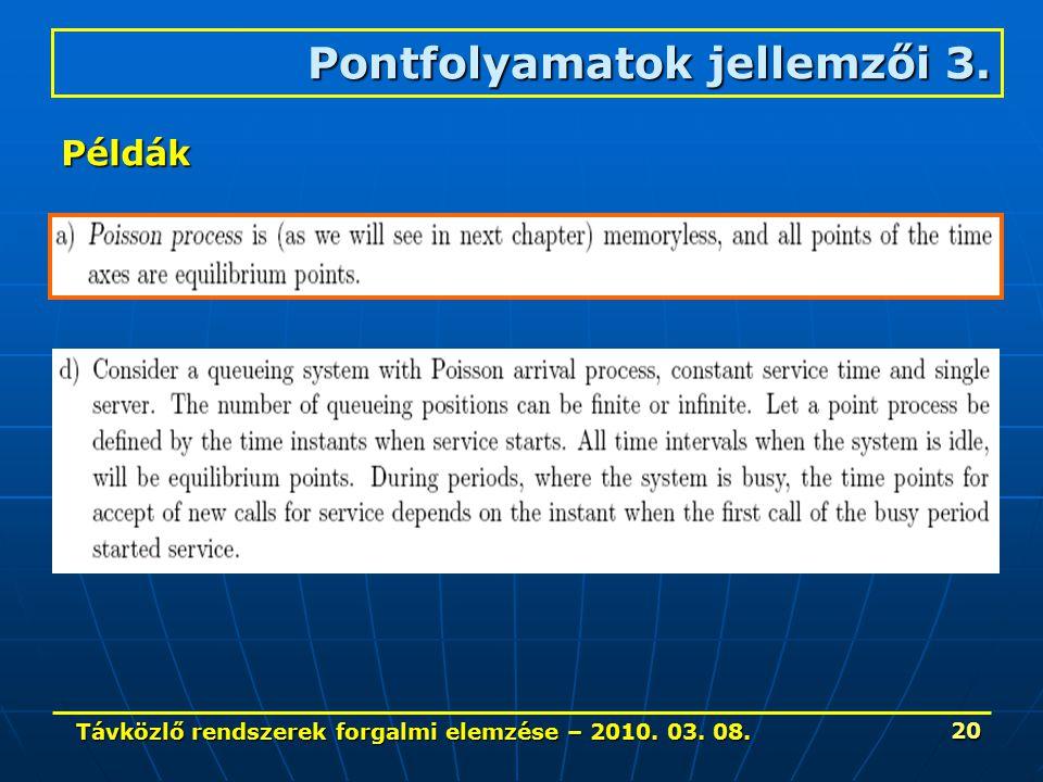 Távközlő rendszerek forgalmi elemzése – 2010. 03. 08. 20 Pontfolyamatok jellemzői 3. Példák
