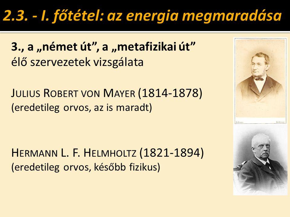 """3., a """"német út"""", a """"metafizikai út"""" élő szervezetek vizsgálata J ULIUS R OBERT VON M AYER (1814-1878) (eredetileg orvos, az is maradt) H ERMANN L. F."""