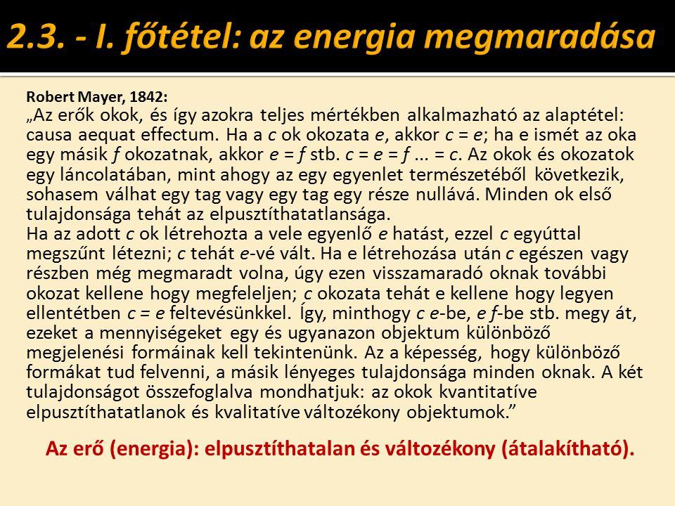 """Robert Mayer, 1842: """" Az erők okok, és így azokra teljes mértékben alkalmazható az alaptétel: causa aequat effectum. Ha a c ok okozata e, akkor c = e;"""