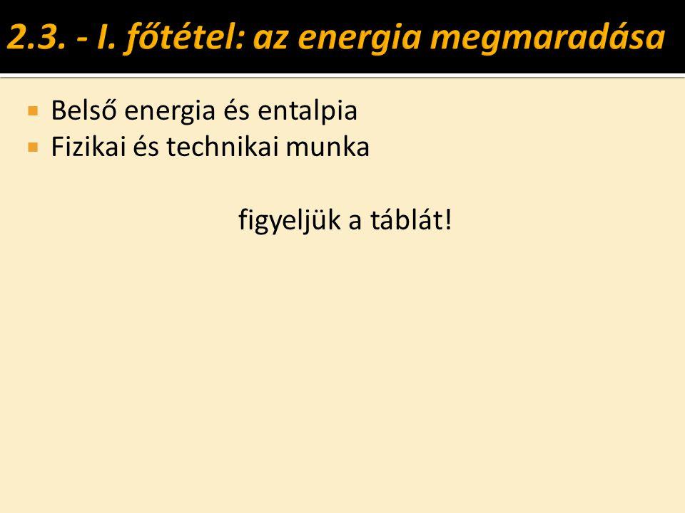  Belső energia és entalpia  Fizikai és technikai munka figyeljük a táblát!