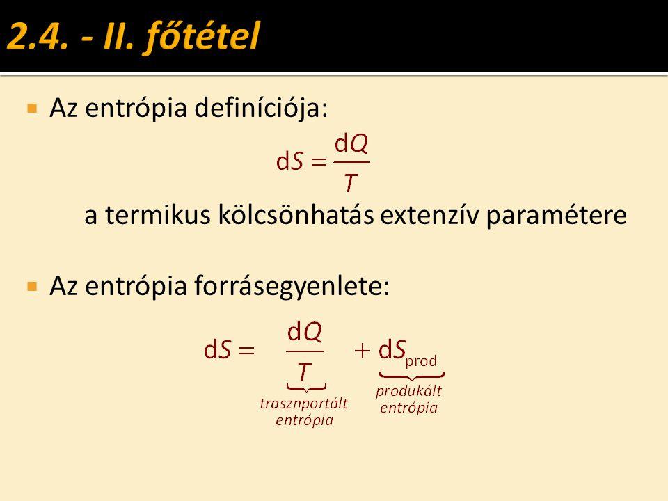  Az entrópia definíciója: a termikus kölcsönhatás extenzív paramétere  Az entrópia forrásegyenlete:
