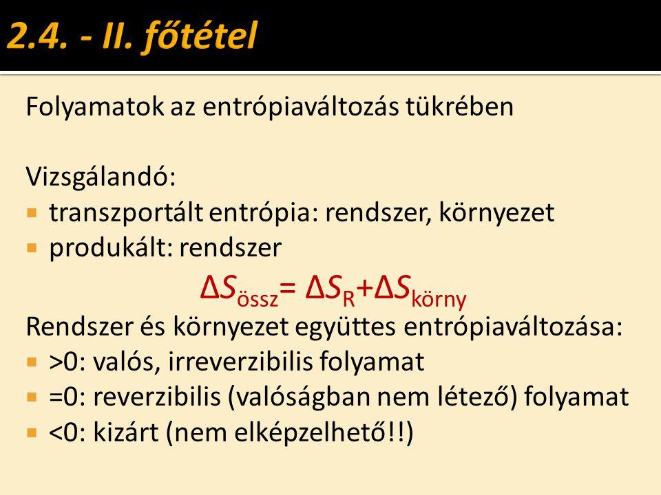 Folyamatok az entrópiaváltozás tükrében Vizsgálandó:  transzportált entrópia: rendszer, környezet  produkált: rendszer ΔS össz = ΔS R +ΔS körny Rend
